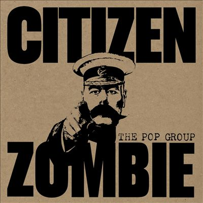 The Pop Group Citizen Zombie