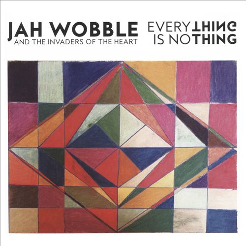 Jah Wobble and the Invaders of the Heart Everything Is No Thing
