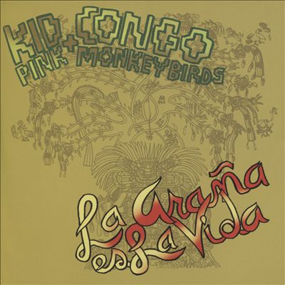 Kid Congo the Pink Monkey Birds La Arana Es la Vida