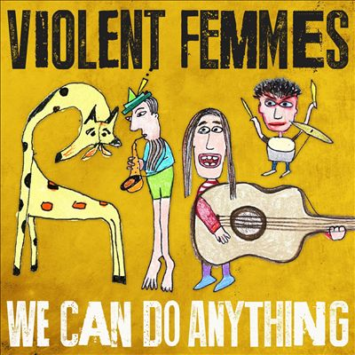 Violent Femmes We Can Do Anything