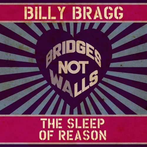 Billy Bragg Bridges Not Walls