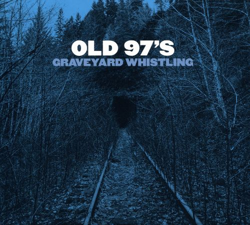 Old 97s Graveyard Whistling