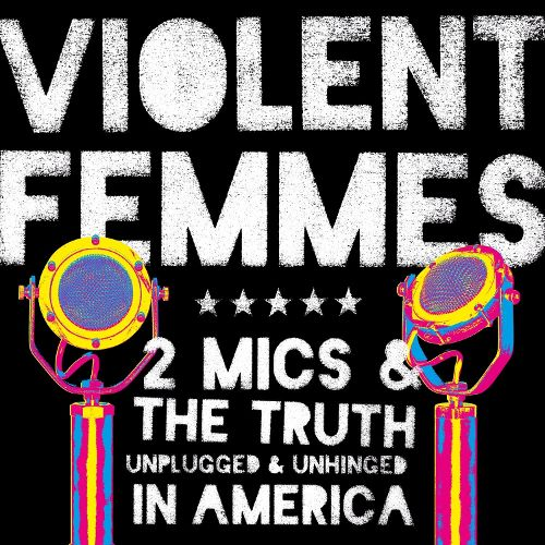 Violent Femmes 2 Mics the Truth