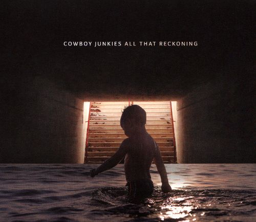 Cowboy Junkies All That Reckoning