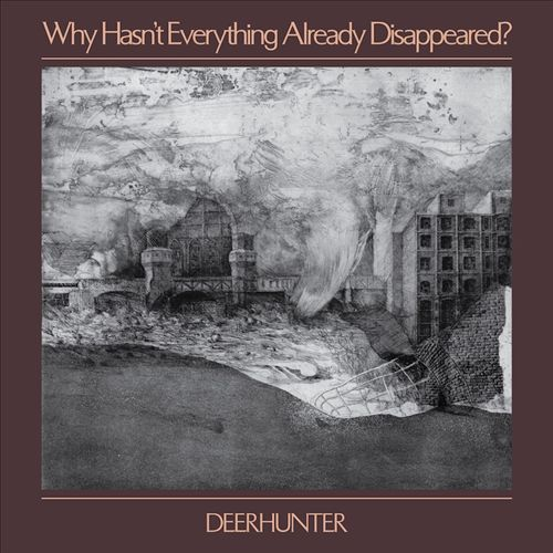Deerhunter Why Hasnt Everything Already Disappeared