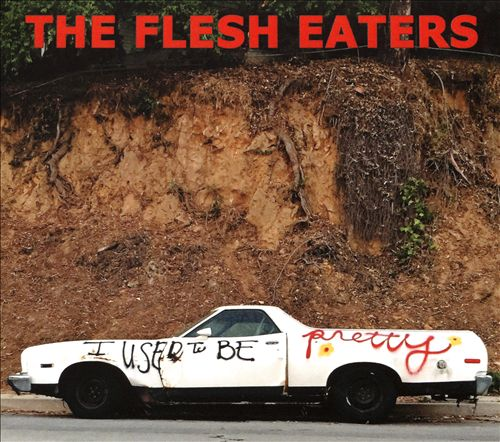 The Flesh Eaters I Used To Be Pretty