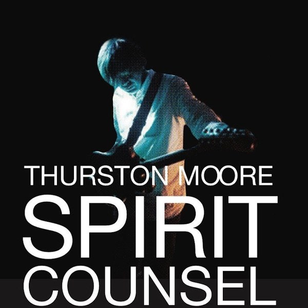 Thurston Moore Spirit Counsel