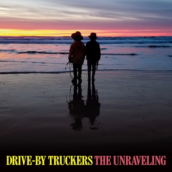 Drive By Truckers The Unraveling